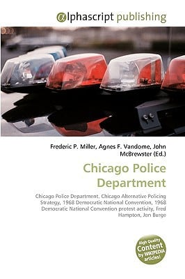 Chicago Police Department written by Miller, Frederic P. , Vandome, Agnes F. , McBrewster, John