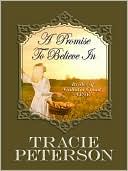 A Promise to Believe In (Brides of Gallatin County Series #1) book written by Tracie Peterson