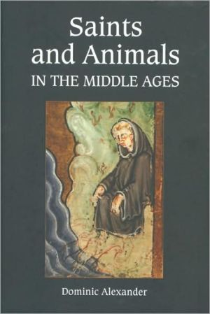 Saints and Animals in the Middle Ages book written by Dominic Alexander