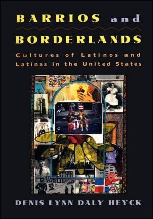 Barrios and Borderlands: Cultures of Latinos and Latinas in the United States book written by Denis L Heyck L