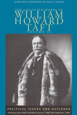 The Collected Works of William Howard Taft: Political Issues and Outlooks, Speeches Delivered Between August 1908 and February 1909, Vol. 2 book written by David H. Burton
