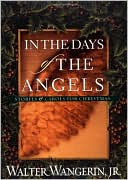 In the Days of the Angels: Stories and Carols for Christmas book written by Walter Wangerin
