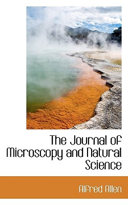 The Journal of Microscopy and Natural Science book written by Alfred Allen