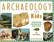 Archaeology for Kids: Uncovering the Mysteries of Our past,25 Activities book written by Richard Panchyk