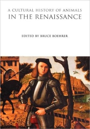 Cultural History of Animals in the Renaissance, Vol. 3 book written by Bruce Boehrer