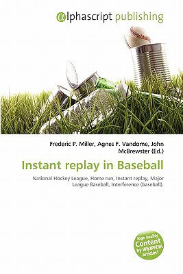 Instant Replay in Baseball written by Frederic P. Miller