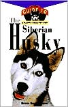 The Siberian Husky: An Owner's Guide to a Happy Healthy Pet book written by Betsy Sikora Siino