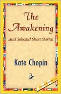 Awakening and Selected Short Stories book written by Kate Chopin