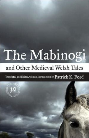 The Mabinogi and Other Medieval Welsh Tales written by Patrick K. Ford