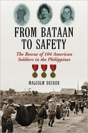 From Bataan to Safety: The Rescue of 104 American Soldiers in the Philippines book written by Malcolm Decker