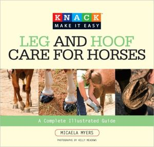 Knack Leg and Hoof Care for Horses book written by Micaela Myers