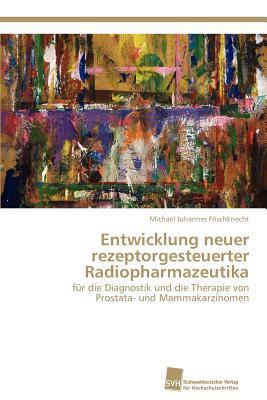 Entwicklung Neuer Rezeptorgesteuerter Radiopharmazeutika written by Michael Johannes Frischknecht