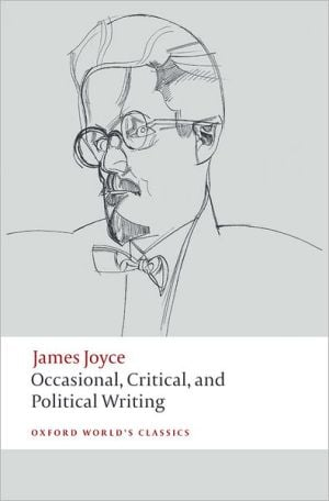 Occasional, Critical, and Political Writing book written by James Joyce