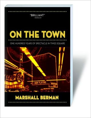 On the Town: One Hundred Years of Spectacle in Times Square book written by Marshall Berman