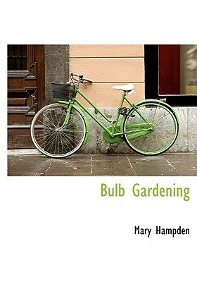 Bulb Gardening book written by Hampden, Mary
