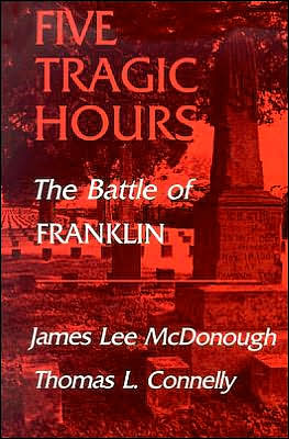Five Tragic Hours: The Battle of Franklin book written by James Lee McDonough