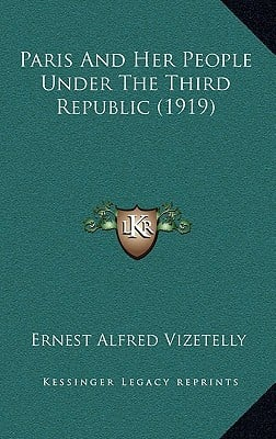Paris and Her People Under the Third Republic (1919) book written by Vizetelly, Ernest Alfred