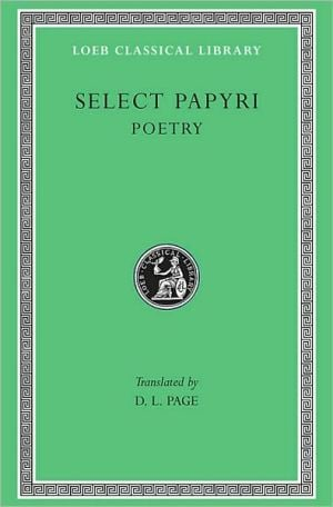 Select Papyri, Volume III: Poetry (Loeb Classical Library) book written by Denys L. Page