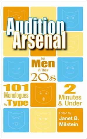 Audition Arsenal for Men in Their 20s: 101 Monologues by Type, 2 Minutes and under (Monologue Audition Series) book written by Janet B. Milstein