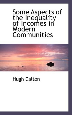 Some Aspects of the Inequality of Incomes in Modern Communities book written by Dalton, Hugh