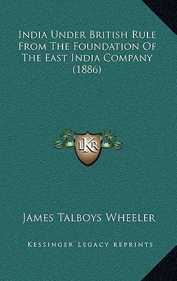 India Under British Rule from the Foundation of the East India Company (1886) book written by Wheeler, James Talboys