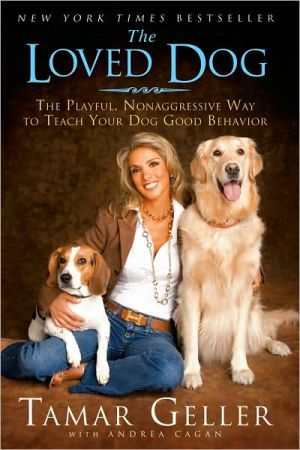The Loved Dog: The Playful, Nonaggressive Way to Teach Your Dog Good Behavior written by Tamar Geller