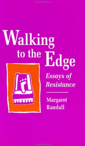 Walking to the Edge: Essays of Resistance book written by Margaret Randall