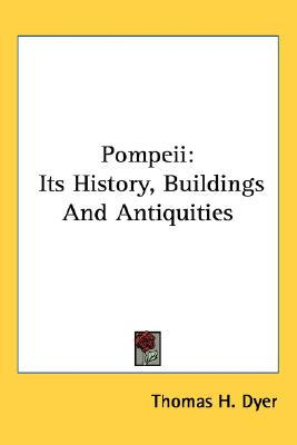 Pompeii Its History, Buildings And Antiquities written by Thomas H. Dyer
