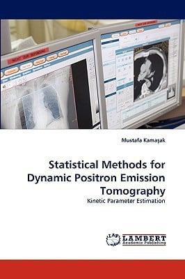 Statistical Methods for Dynamic Positron Emission Tomography written by Kamaak, Mustafa