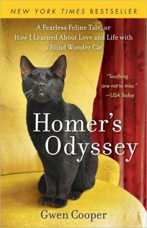 Homer's Odyssey: A Fearless Feline Tale, or How I Learned About Love and Life with a Blind Wonder Cat book written by Gwen Cooper