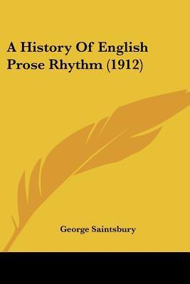 A History Of English Prose Rhythm (1912) written by George Saintsbury