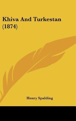Khiva and Turkestan (1874) written by Spalding, Henry