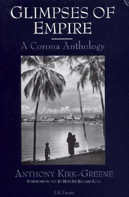 Glimpses of Empire : A Corona Anthology book written by A. H. M. Kirk-Greene