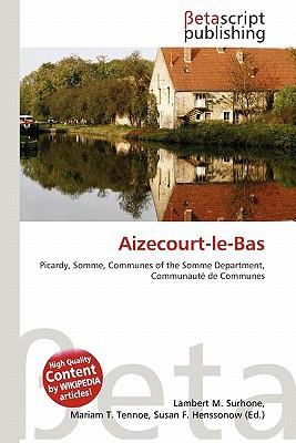 Aizecourt-Le-Bas written by Lambert M. Surhone