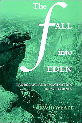 The Fall into Eden: Landscape and Imagination in California book written by David Wyatt