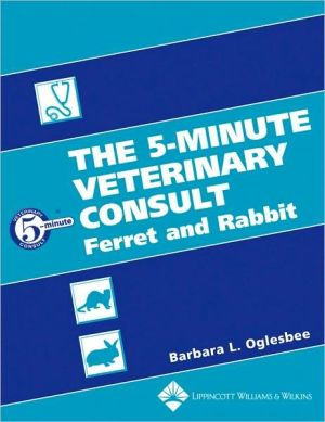 The 5-Minute Veterinary Consult: Ferret and Rabbit book written by Barbara Oglesbee