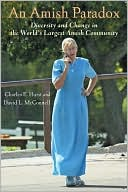 An Amish Paradox: Diversity and Change in the World's Largest Amish Community book written by Charles E. Hurst