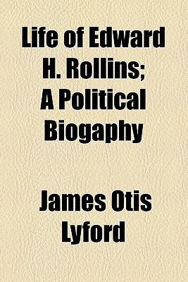 Life of Edward H. Rollins; A Political Biogaphy book written by Lyford, James Otis