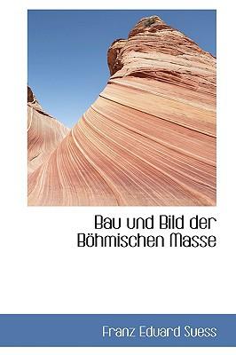 Bau Und Bild Der B Hmischen Masse book written by Suess, Franz Eduard