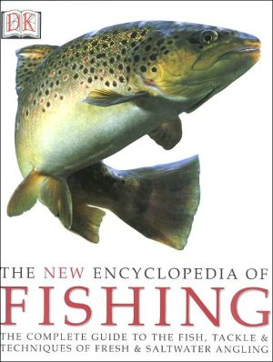 The New Encyclopedia of Fishing: The Complete Guide to the Fish, Tackle and Techniques of Fresh and Saltwater Angling book written by Dorling Kindersley Publishing Staff, Peter Gathercole, Trevor Housby, Dennis R. Moss, John Bailey
