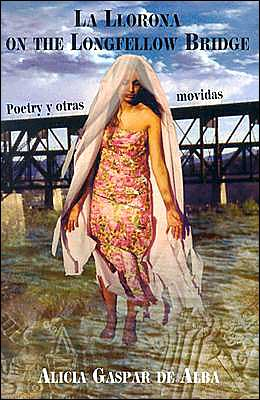 La Llorona on the Longfellow Bridge: Poetry Y Otras Movidas book written by Alicia Gaspar De Alba