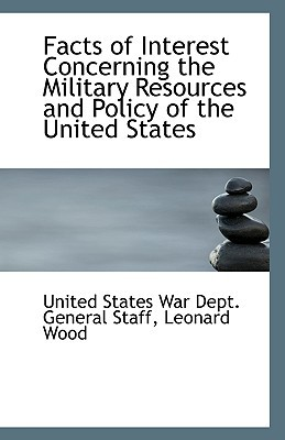 Facts of Interest Concerning the Military Resources and Policy of the United States book written by States War Dept General Staff, United