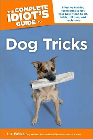 The Complete Idiot's Guide to Dog Tricks book written by Liz Palika