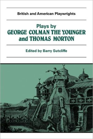Plays by George Colman the Younger and Thomas Morton: Inkle and Yarico; the Surrender of Calis; the Children in the Wood, Blue Beard and Speed the Plough book written by George Colman