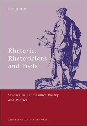 Rhetoric, Rhetoricians And Poets written by Marijke Spies