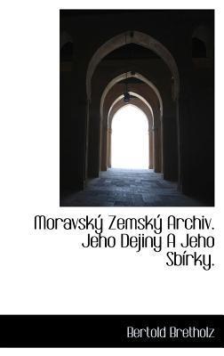 Moravsk Zemsk Archiv. Jeho Dejiny a Jeho Sb Rky. written by Bretholz, Bertold