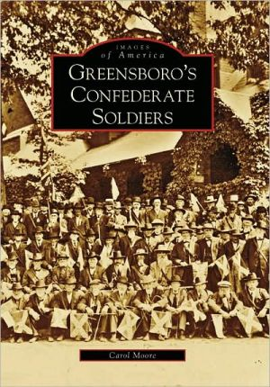 Greensboro's Confederate Soldiers, North Carolina (Images of America Series) book written by Carol Moore