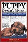 The Puppy Owner's Manual: Solutions to all your puppy quandaries in an easy - to - follow question and answer format. book written by Diana Delmar