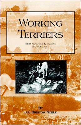 Working Terriers: Their Management, Training And Work, Etc. book written by Bristow