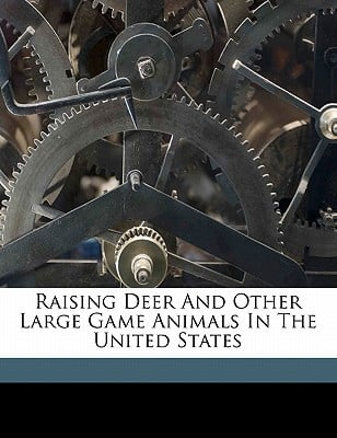 Raising Deer and Other Large Game Animals in the United States book written by LANTZ, DAVID E. DAV , Lantz, David E.